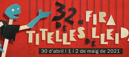 Aviat la 32 FIRA DE TITELLES DE LLEIDA: 30 d'abril, 1 i 2 de maig de 2021
