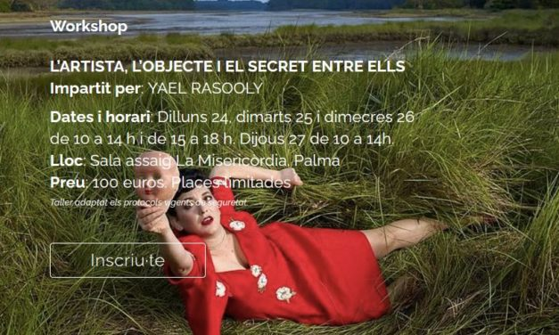 Workshop a Palma de Mallorca  amb Yael Rasooly : 'L'artista, l'objecte i el secret entre ells'. Festival Internacional de Teatre de Teresetes